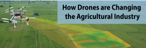 How Drones are Changing the Agricultural Industry